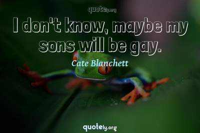 Photo Quote of I don't know, maybe my sons will be gay.