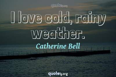 Photo Quote of I love cold, rainy weather.