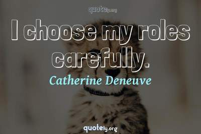 Photo Quote of I choose my roles carefully.