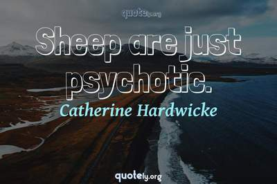 Photo Quote of Sheep are just psychotic.