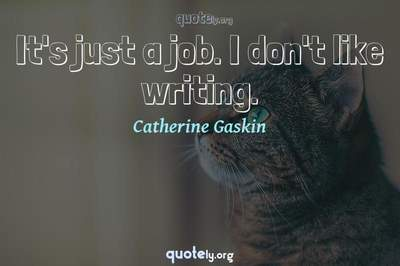 Photo Quote of It's just a job. I don't like writing.