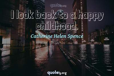 Photo Quote of I look back to a happy childhood.