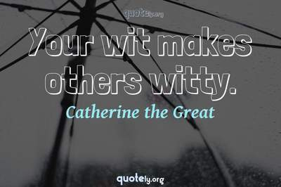 Photo Quote of Your wit makes others witty.
