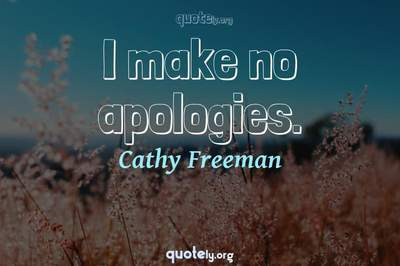 Photo Quote of I make no apologies.