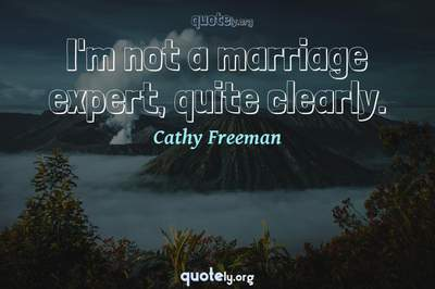 Photo Quote of I'm not a marriage expert, quite clearly.