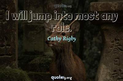 Photo Quote of I will jump into most any role.