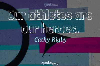 Photo Quote of Our athletes are our heroes.