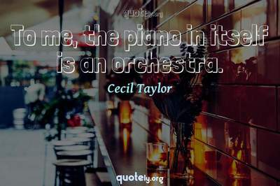 Photo Quote of To me, the piano in itself is an orchestra.