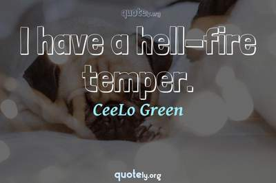 Photo Quote of I have a hell-fire temper.