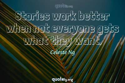 Photo Quote of Stories work better when not everyone gets what they want.