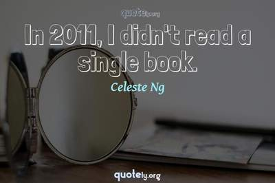 Photo Quote of In 2011, I didn't read a single book.