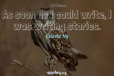 Photo Quote of As soon as I could write, I was writing stories.