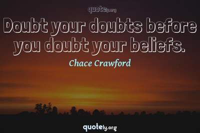 Photo Quote of Doubt your doubts before you doubt your beliefs.