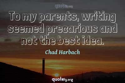 Photo Quote of To my parents, writing seemed precarious and not the best idea.