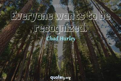 Photo Quote of Everyone wants to be recognized.