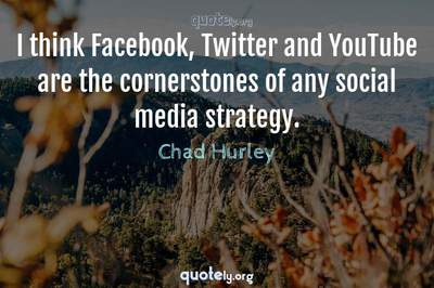 Photo Quote of I think Facebook, Twitter and YouTube are the cornerstones of any social media strategy.