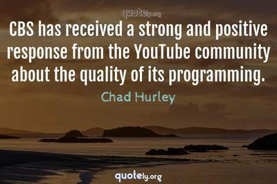 Photo Quote of CBS has received a strong and positive response from the YouTube community about the quality of its programming.