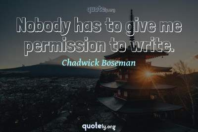 Photo Quote of Nobody has to give me permission to write.