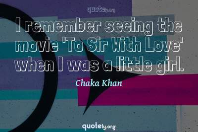 Photo Quote of I remember seeing the movie 'To Sir With Love' when I was a little girl.