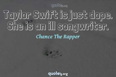 Photo Quote of Taylor Swift is just dope. She is an ill songwriter.