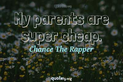 Photo Quote of My parents are super cheap.
