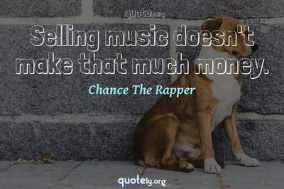 Photo Quote of Selling music doesn't make that much money.