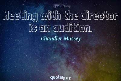 Photo Quote of Meeting with the director is an audition.