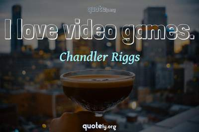 Photo Quote of I love video games.