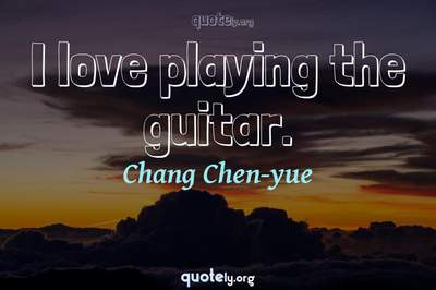Photo Quote of I love playing the guitar.