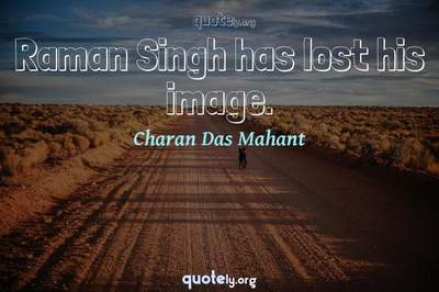 Photo Quote of Raman Singh has lost his image.