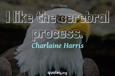 Photo Quote of I like the cerebral process.