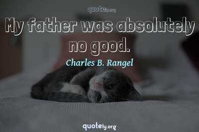 Photo Quote of My father was absolutely no good.