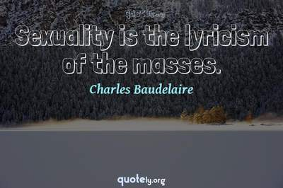 Photo Quote of Sexuality is the lyricism of the masses.