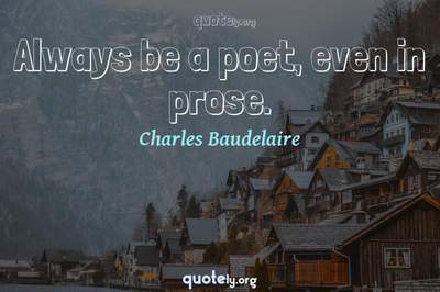 Photo Quote of Always be a poet, even in prose.
