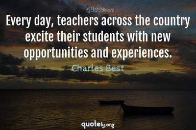 Photo Quote of Every day, teachers across the country excite their students with new opportunities and experiences.