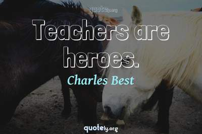 Photo Quote of Teachers are heroes.