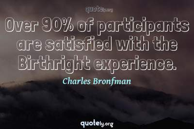 Photo Quote of Over 90% of participants are satisfied with the Birthright experience.