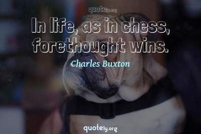 Photo Quote of In life, as in chess, forethought wins.