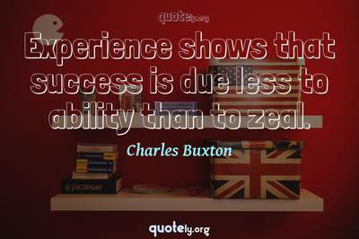 Photo Quote of Experience shows that success is due less to ability than to zeal.
