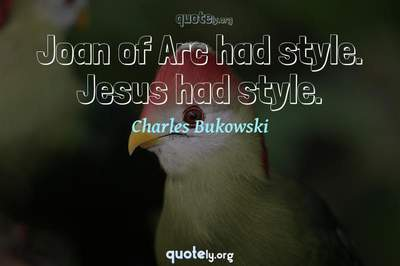 Photo Quote of Joan of Arc had style. Jesus had style.