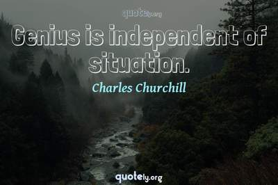 Photo Quote of Genius is independent of situation.