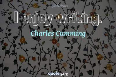 Photo Quote of I enjoy writing.