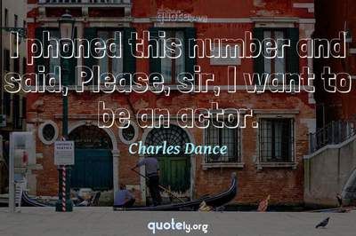 Photo Quote of I phoned this number and said, Please, sir, I want to be an actor.