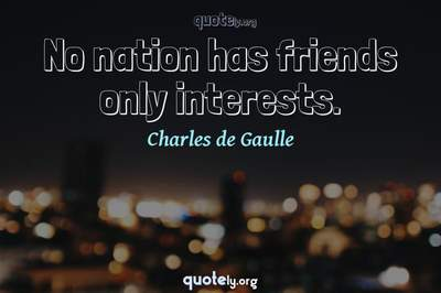 Photo Quote of No nation has friends only interests.