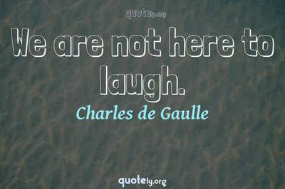 Photo Quote of We are not here to laugh.