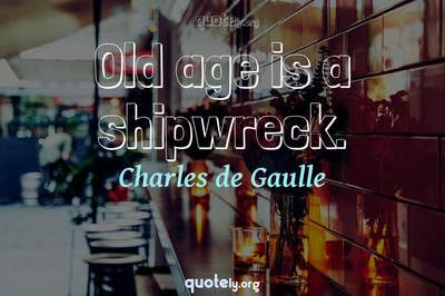 Photo Quote of Old age is a shipwreck.