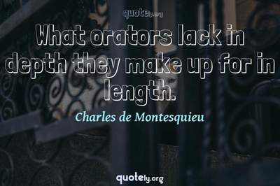 Photo Quote of What orators lack in depth they make up for in length.