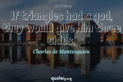 Photo Quote of If triangles had a god, they would give him three sides.