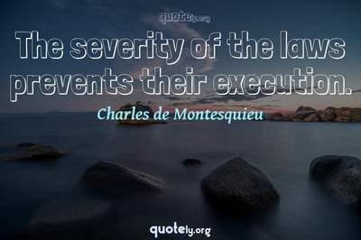 Photo Quote of The severity of the laws prevents their execution.