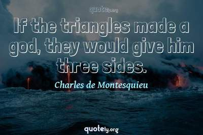 Photo Quote of If the triangles made a god, they would give him three sides.